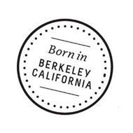 BORN IN BERKELEY CALIFORNIA