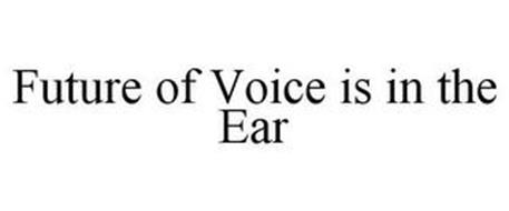 FUTURE OF VOICE IS IN THE EAR