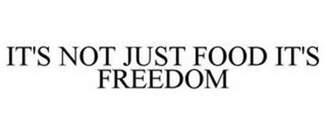 IT'S NOT JUST FOOD IT'S FREEDOM