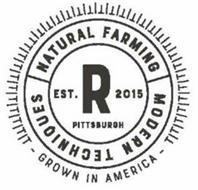 R EST. 2015 PITTSBURGH NATURAL FARMING MODERN TECHNIQUES - GROWN IN AMERICA -