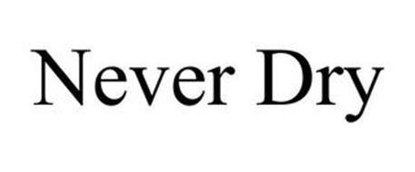 NEVER DRY