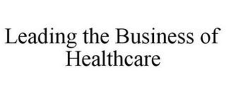 LEADING THE BUSINESS OF HEALTHCARE