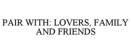 PAIR WITH: LOVERS, FAMILY AND FRIENDS