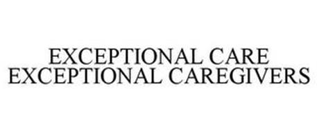EXCEPTIONAL CARE EXCEPTIONAL CAREGIVERS