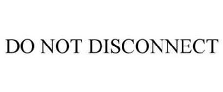 DO NOT DISCONNECT