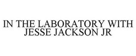 IN THE LABORATORY WITH JESSE JACKSON JR