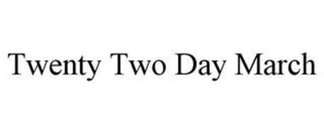 TWENTY TWO DAY MARCH