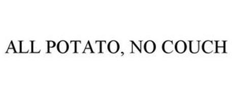 ALL POTATO, NO COUCH