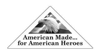AMERICAN MADE... FOR AMERICAN HEROES