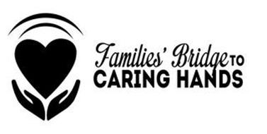 FAMILIES' BRIDGE TO CARING HANDS