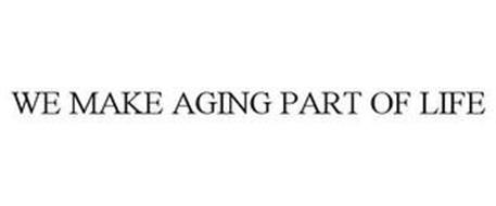 WE MAKE AGING PART OF LIFE