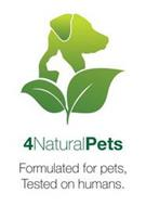 4 NATURALPETS FORMULATED FOR PETS, TESTED ON HUMANS.