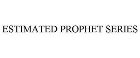 ESTIMATED PROPHET SERIES