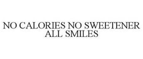NO CALORIES NO SWEETENERS ALL SMILES