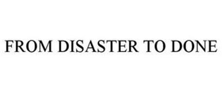 FROM DISASTER TO DONE