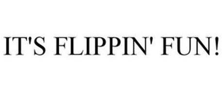 IT'S FLIPPIN' FUN!
