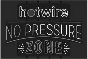 HOTWIRE NO PRESSURE ZONE