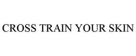 CROSS TRAIN YOUR SKIN