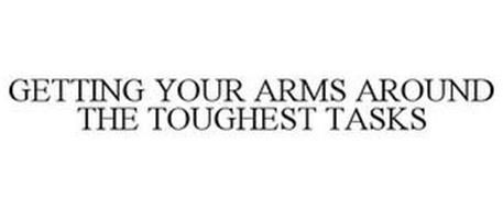 GETTING YOUR ARMS AROUND THE TOUGHEST TASKS