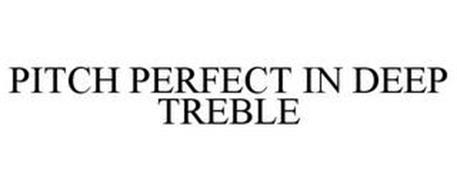 PITCH PERFECT IN DEEP TREBLE