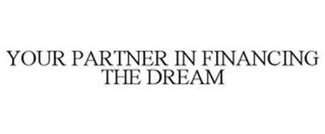 YOUR PARTNER IN FINANCING THE DREAM