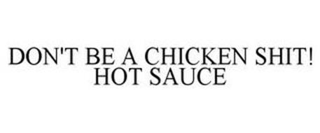 DON'T BE A CHICKEN SHIT! HOT SAUCE