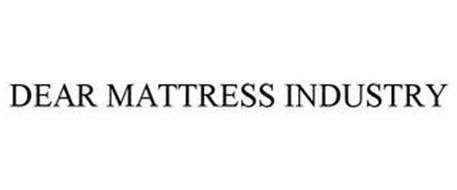 DEAR MATTRESS INDUSTRY
