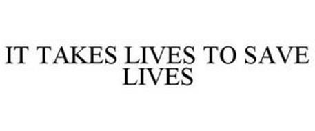 IT TAKES LIVES TO SAVE LIVES