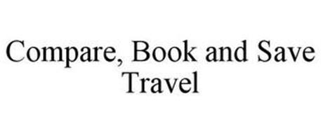 COMPARE, BOOK AND SAVE TRAVEL