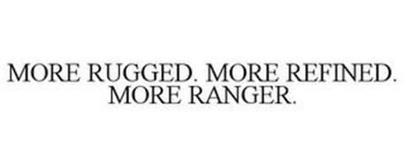 MORE RUGGED. MORE REFINED. MORE RANGER.