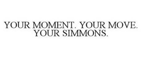 YOUR MOMENT. YOUR MOVE. YOUR SIMMONS.