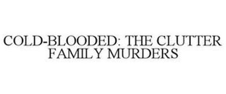 COLD BLOODED THE CLUTTER FAMILY MURDERS