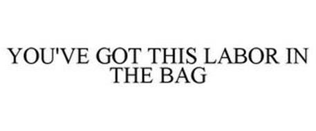 YOU'VE GOT THIS LABOR IN THE BAG