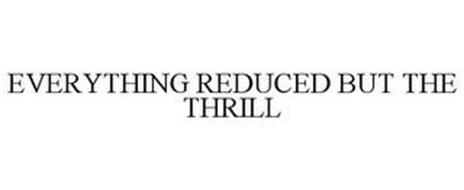 EVERYTHING REDUCED BUT THE THRILL