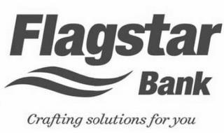 FLAGSTAR BANK CRAFTING SOLUTIONS FOR YOU