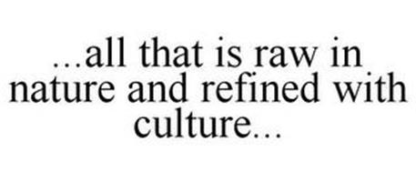 ...ALL THAT IS RAW IN NATURE AND REFINED WITH CULTURE...