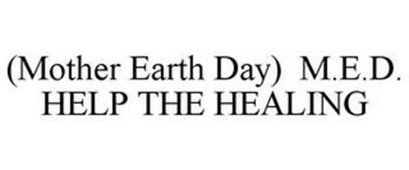 (MOTHER EARTH DAY) M.E.D. HELP THE HEALING