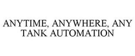 ANYTIME, ANYWHERE, ANY TANK AUTOMATION