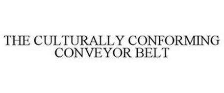 THE CULTURALLY CONFORMING CONVEYOR BELT