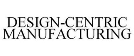 DESIGN-CENTRIC MANUFACTURING