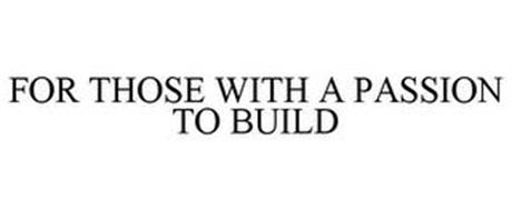 FOR THOSE WITH A PASSION TO BUILD