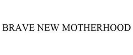 BRAVE NEW MOTHERHOOD