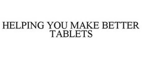 HELPING YOU MAKE BETTER TABLETS