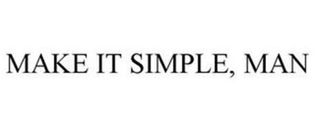 MAKE IT SIMPLE, MAN