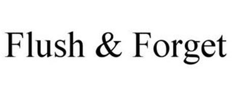 FLUSH & FORGET