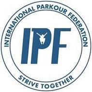 IPF INTERNATIONAL PARKOUR FEDERATION STRIVE TOGETHER