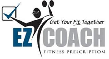 EZ COACH GET YOUR FIT TOGETHER FITNESS PRESCRIPTION