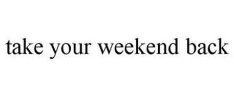TAKE YOUR WEEKEND BACK
