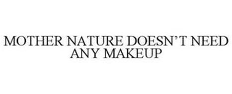 MOTHER NATURE DOESN'T NEED ANY MAKEUP
