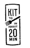 KIT TO IN ABOUT 20 MIN